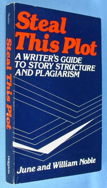 Steal This Plot: A Writer's Guide to Story Structure and Plagiarism, Noble, William ; Noble, June
