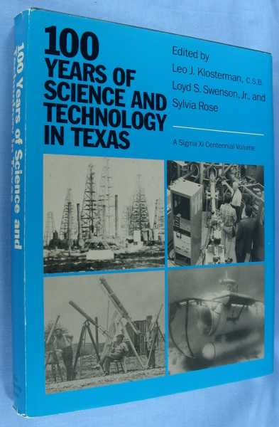100 Years of Science and Technology in Texas: A Sigma Xi Centennial Volume, Klosterman, Leo J.; Loyd S. Swenson, Jr.; and Sylvia Rose (editors)