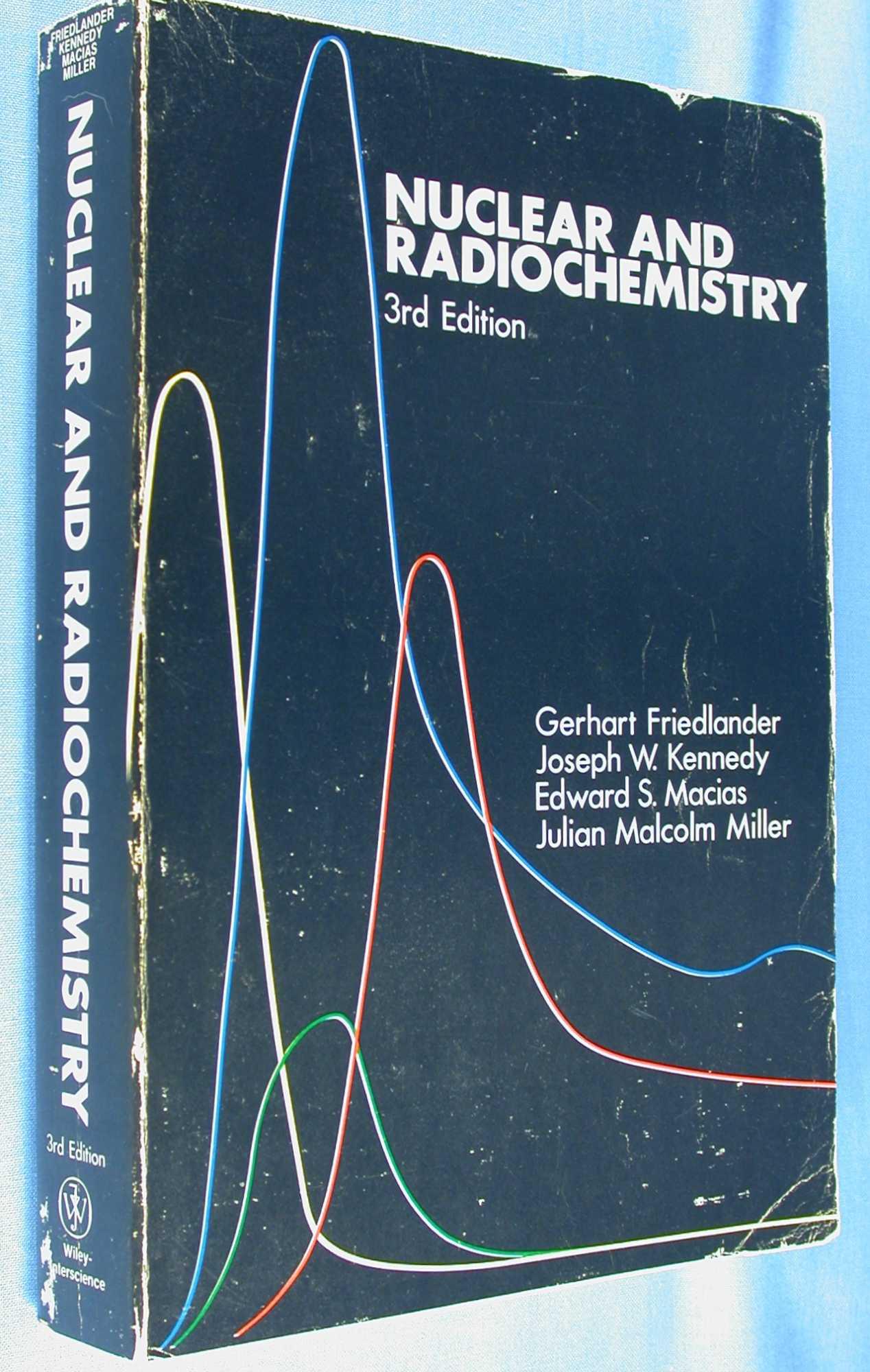 Nuclear and Radiochemistry (Third Edition), Friedlander, Gerhart; Joseph W. Kennedy, Edward S. Macias, andJulian Malcolm Miller