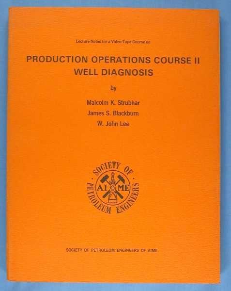 Lecture Notes for Production Operations Course II - Well Diagnosis, Strubhar,Malcolm K.; James S. Blackburn; W. John Lee