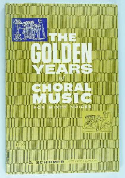 The Golden Years of Choral Music for Mixed Voices (Secular and Sacred, Accompanied and A Cappella), Various