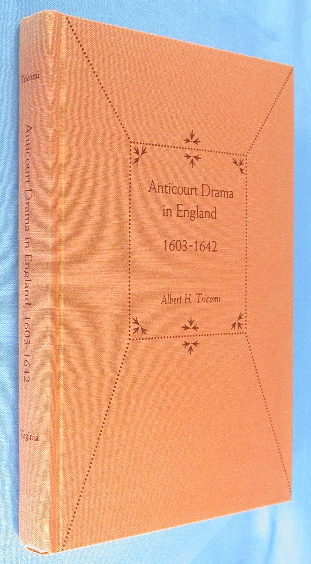 Anticourt Drama in England 1603-1642, Tricomi, Albert A.