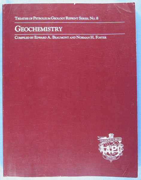 Geochemistry (Treatise of Petroleum Geology - Reprint Series, No.8), Beaumont, Edward A.; Norman H. Foster (compilors)