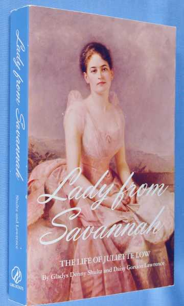Lady from Savannah: The Life of Juliette Low, Shultz, Gladys Denny; Daisy Gordon Lawrence