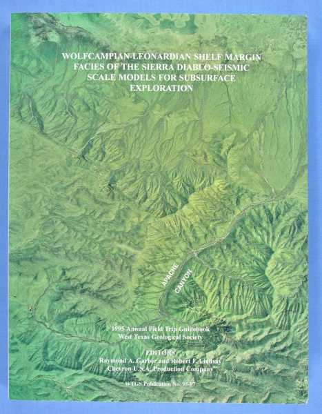 1995 Annual Field Trip Guidebooks: Wolfcampain-Leonardian Shelf Margin Facies of the Sierra Diablo-Seismic Scale Models for Subsurface Exploration (WTGS Publication No. 95-97), Garber, Raymond A., and  Robert F. Lindsay