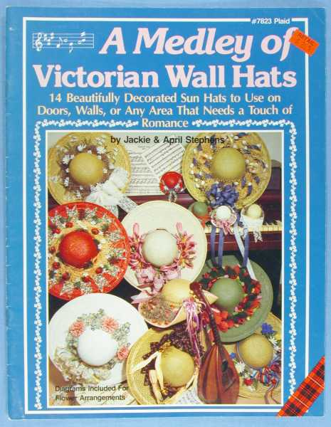 A Medley of Victorian Wall Hats: 14 Beautifully Decorated Sun Hats to Use on Doors, Wall, or Any Area That Needs a Touch of Romance (#7823 Plaid, Stephens, Jackie & April