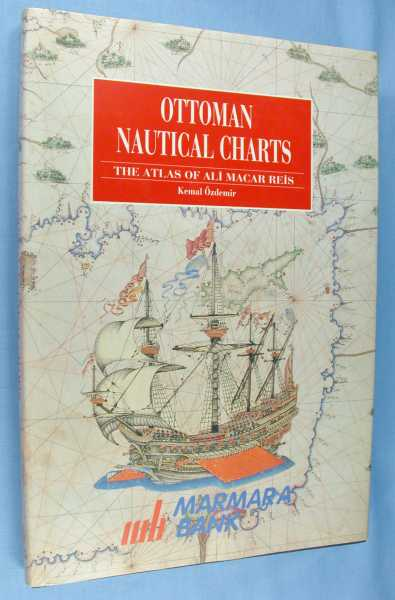 Ottoman Nautical Charts and the Atlas of Ali Macar Reis, Ozdemir, Kemal
