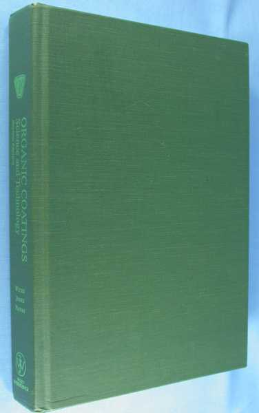 Organic Coatings - Science and Technology (Second Edition), Wickes, Zeno W., Jr; Frank N. Jones; and S. Peter Pappas