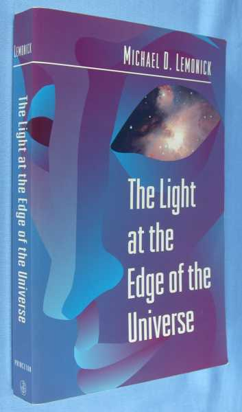The Light at the Edge of the Universe: Dispatches from the Front Lines of Cosmology, Lemonick, Michael D.