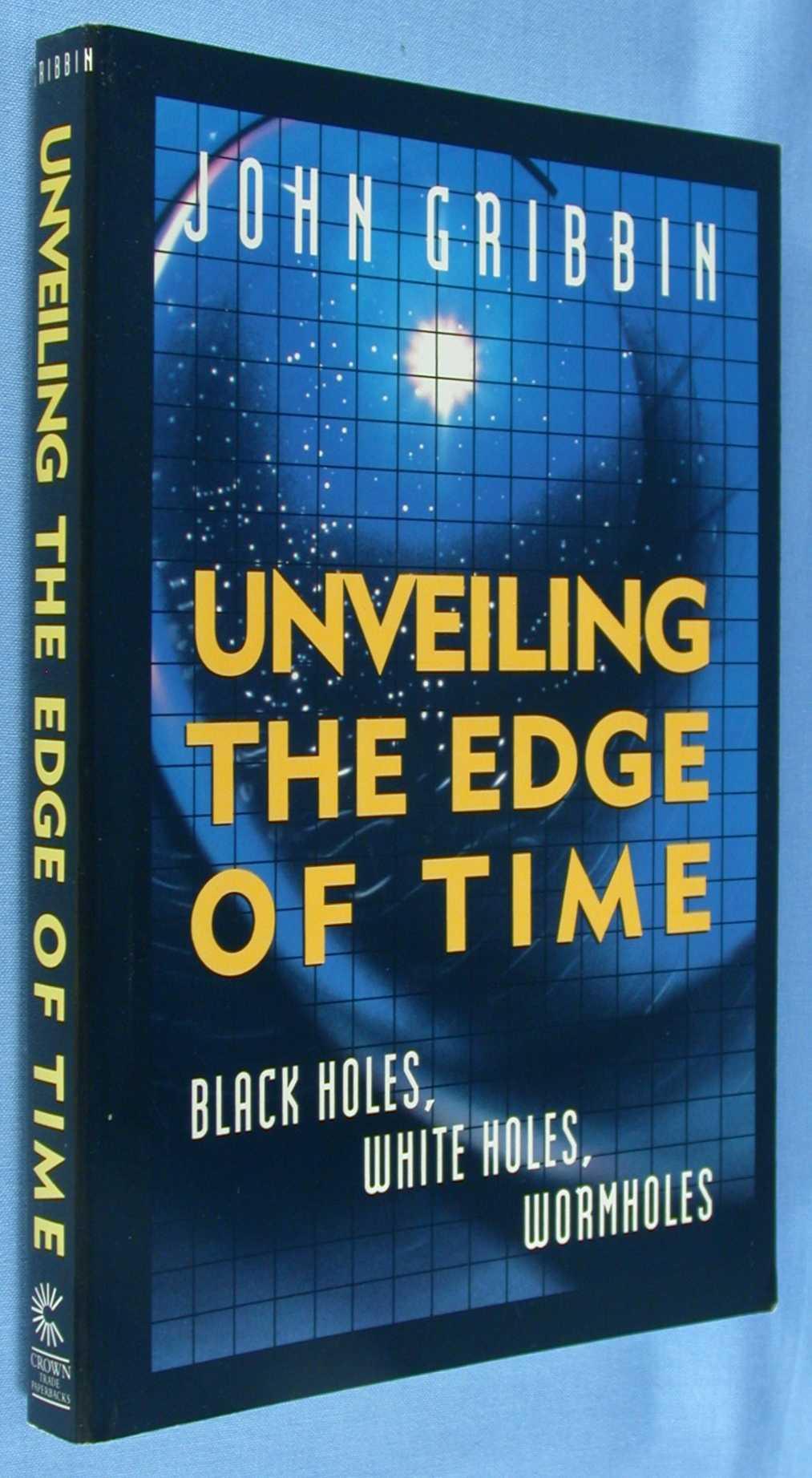 Unveiling the Edge of Time: Black Holes, White Holes, Wormholes, Gribbin, John
