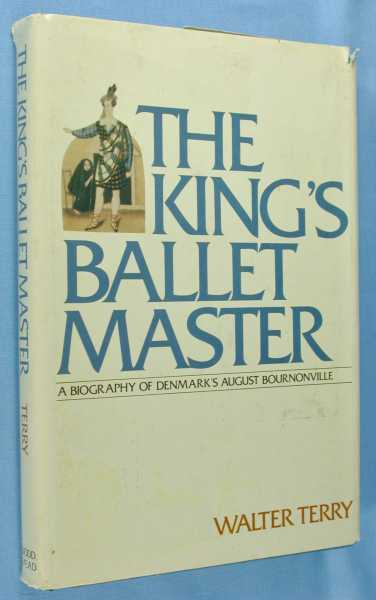 The King's Ballet Master - A Biography of Denmark's August Bournonville, Terry, Walter