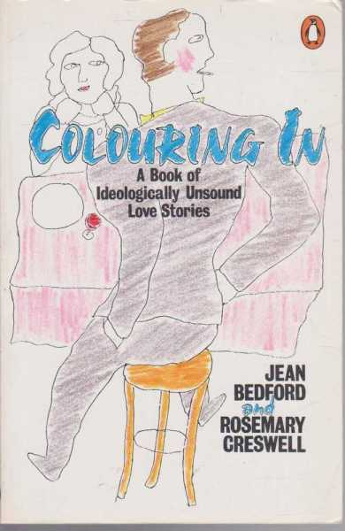 Colouring In - A Book Of Ideologically Unsound Love Stories, Jean Bedford and Rosemary Creswell