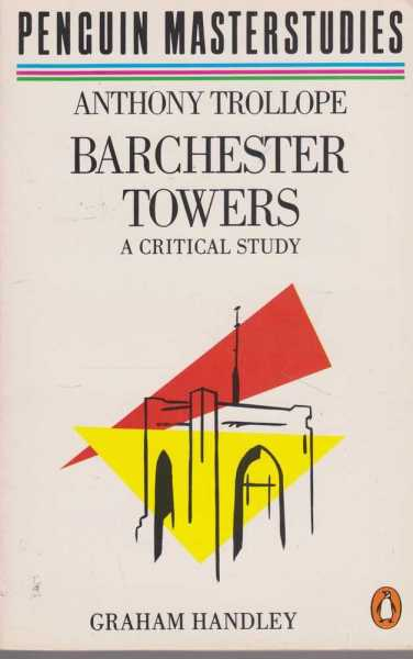Anthony Trollope: Barchester Towers - A Critical Study [Penguin Masterstudies], Graham Handley