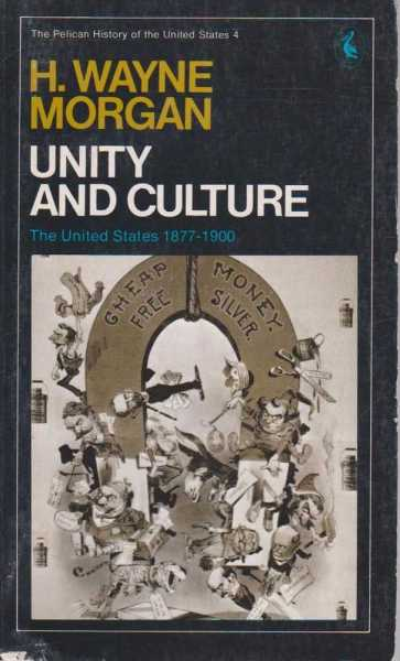Unity and Culture - The United States 1877-1900 (The Pelican Hisory of the United States 4), H. Wayne Morgan