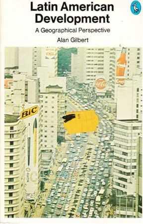 Latin American Development - A Geographical Perspective, Alan Gilbert