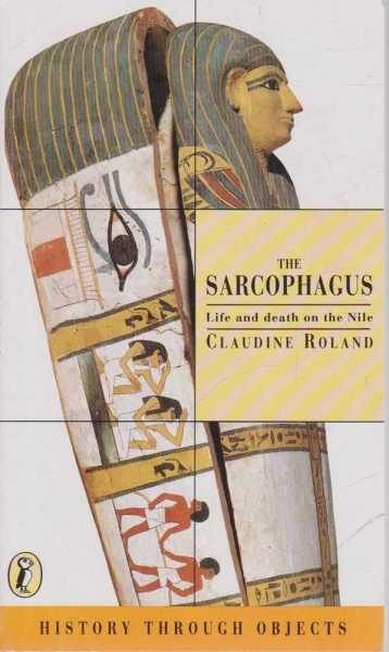 History Through Objects: The Sarcophagus - Life and Death On The Nile, Claudine Roland