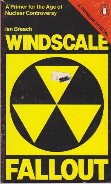 Windscale Fallout - A Primer for the Age of Nuclear Controversy, Ian Breach