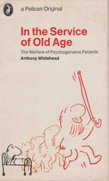 In The Service Of Old Age - The Welfare of Psychogeriatric Patients, Anthony Whitehead