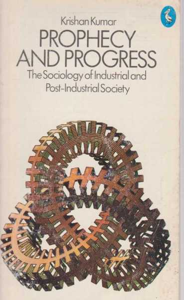 Prophecy and Progress - The Socioloigy of Industrial And Post-Industrial Society, Krishan Kumar