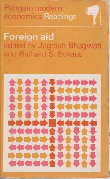 Foreign Aid (Penguin Modern Economic Readings), Jagdish Bhagwati and Richard S. Eckaus
