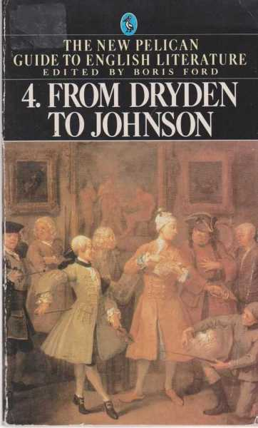 The New Pelican Guide To English Literature 4: From Dryden To Johnson, Boris Ford [Editor]