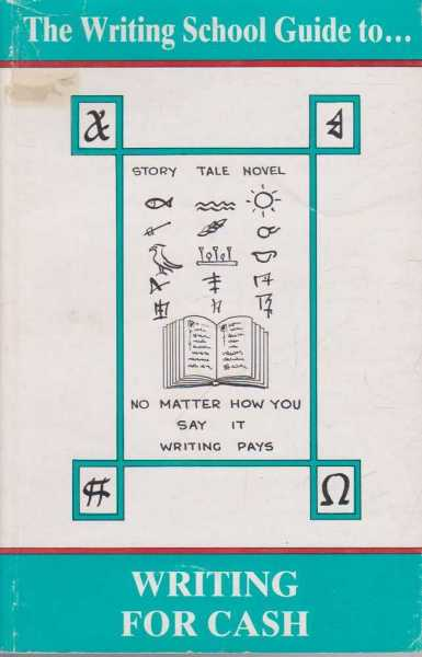 The Writing School Guide To - Writing For Cash, Jon Atkinson and Beryl Sandwell