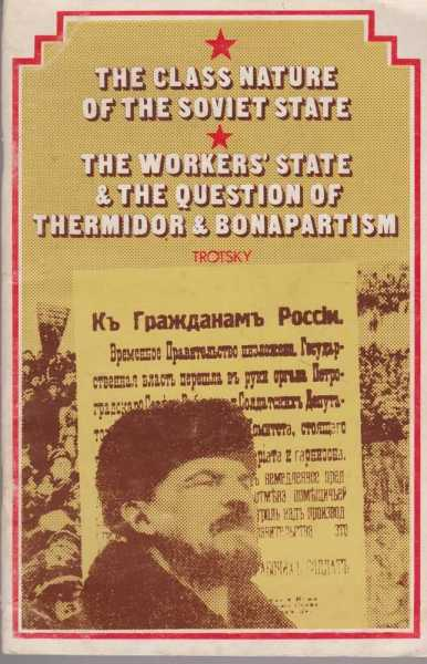 The Class Nature of the Soviet State - The workers' State & The Question of Thermidor & Bonapartism, Leo Trotsky