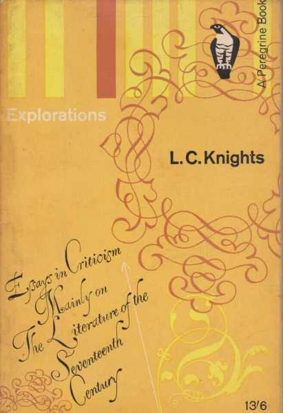Explorations - Essays in Criticism Mainly on the Literature of the Seventeenth Century, L. C. Knights