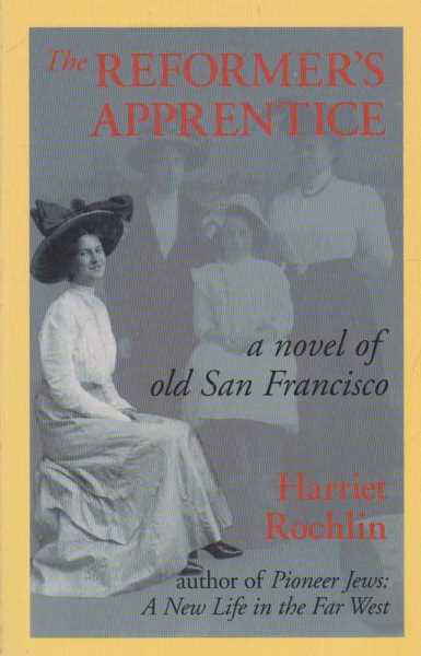 The Reformer's Apprentice: A Novel Of Old San Francisco, Harriet Rochlin