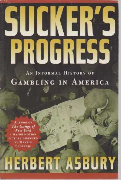 Sucker's Progress, An Informal History of Gambling in America, Herbert Ashbury