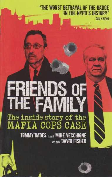Friends of the Family : The Inside Story of the Mafia Cops Case, Tommy Dades, Mike Vecchione and David Fisher