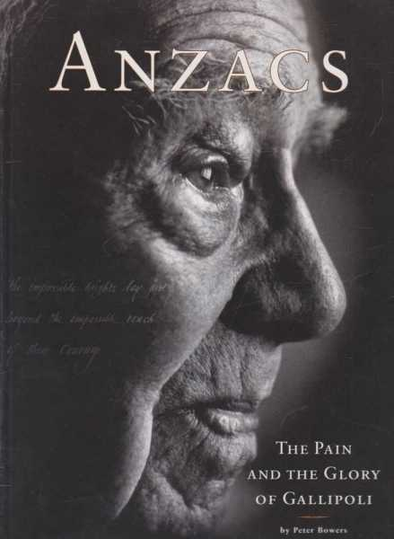 Anzacs - the Pain and the Glory of Gallipoli, Peter Bowers