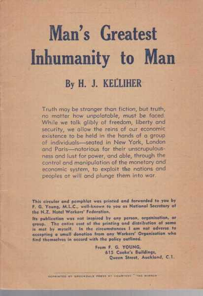 Man's Greatest Inhumanity to Man, H J Kelliher