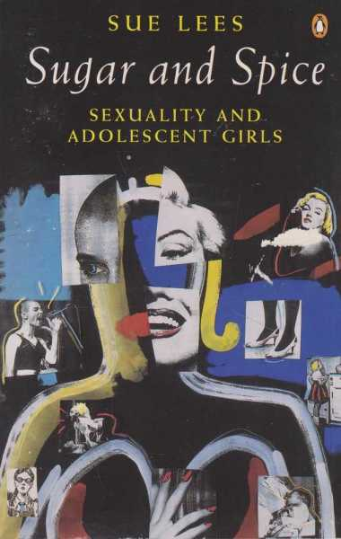 Sugar and Spice: Sexuality and Adolescent Girls, Sue Lees