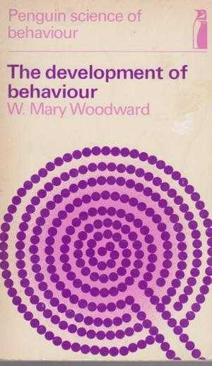 The Development of Behaviour, W. Mary Woodward