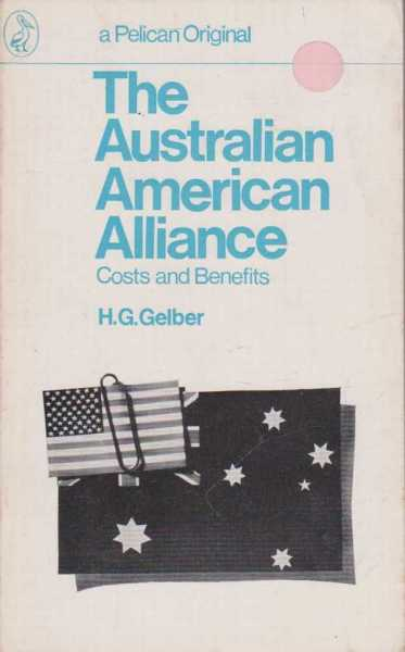 The Australian American-Alliance - Costs and Benefits, H. G. Gelber