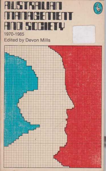 Australian Management and Society: 1970 - 1985, Devon Mills