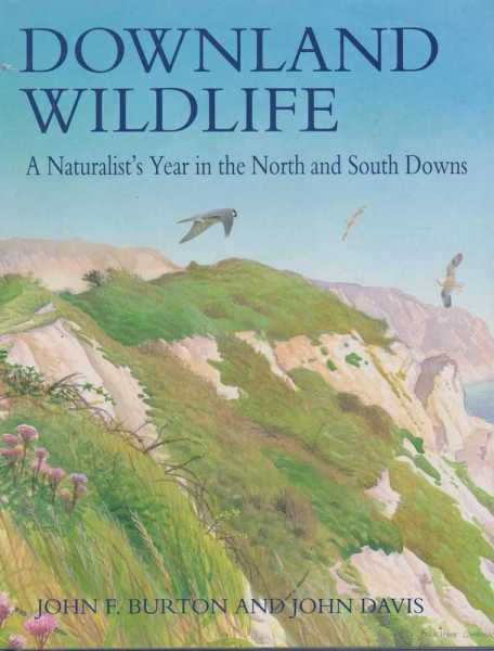 Downland Wildlife: A Naturalist's Year In The North and South Downs, John F. Burton And John Davis