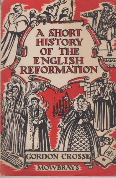 A Short History Of The English Reformation, Gordon Crosse