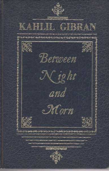Between Night and Morn - A Special Selection, Kahill Gibran