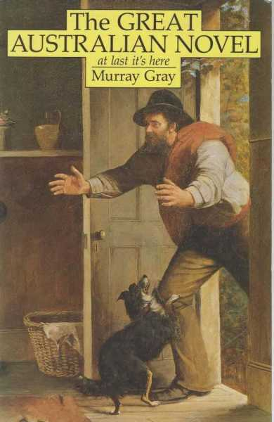 The Great Australian Novel - At Last It's Here, Murray Gray