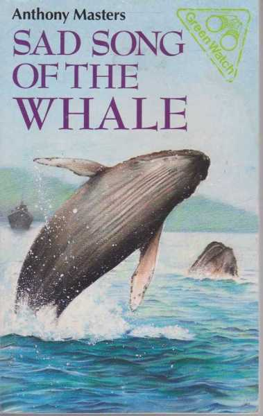 Sad Song of the Whale - Book Two in the Green Watch Series, Anthony Masters