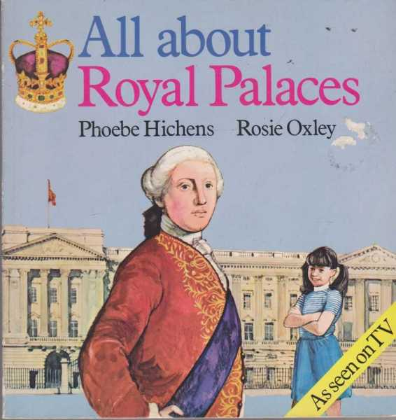 All About Royal Palaces, Phoebe Hichens, Rosie Oxley