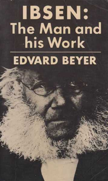 Ibsen: The Man and His Work, Edvard Beyer