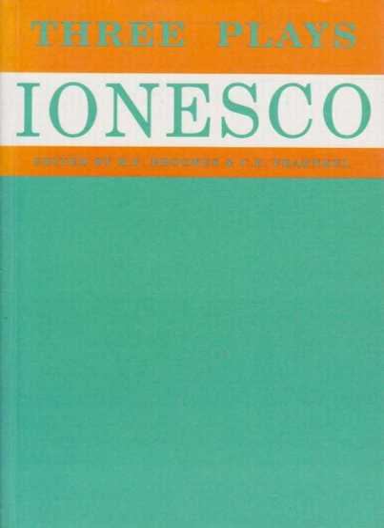 Ionesco - Three Plays- La Cantatrice Chauve; La Lecon; Les Chaises, H F Brookes & C E Fraenkel