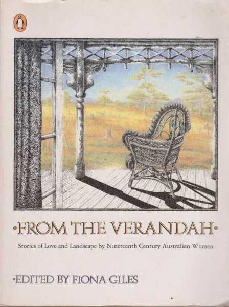 From the Verandah - Stories of Love and Landscape By Nineteenth Century Australian Women, Fiona Giles - Editor