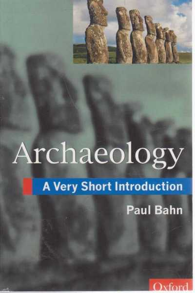 Archaeology - A Very Short Introduction, Paul Bahn