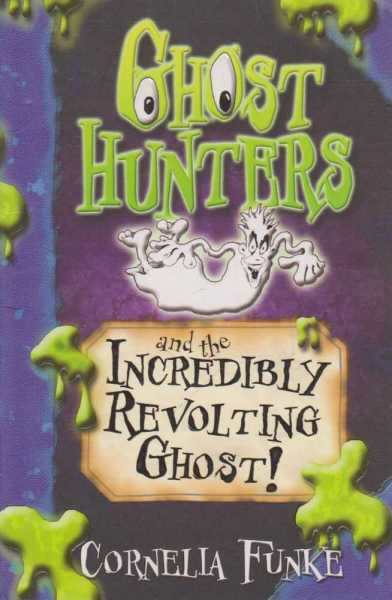 Ghost Hunters And the Incredible Revolting Ghost, Cornellia Funke