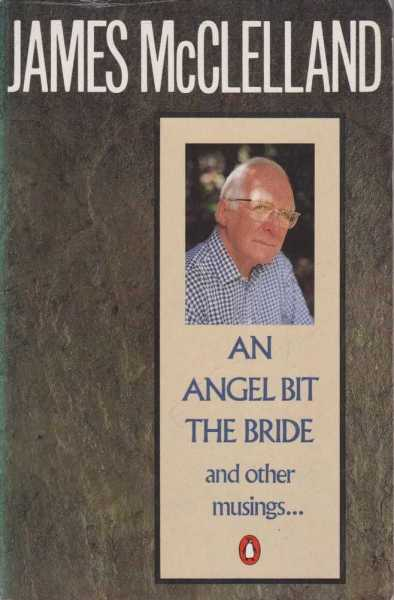 An Angel Bit the Bride... And Other Musings, James McClelland
