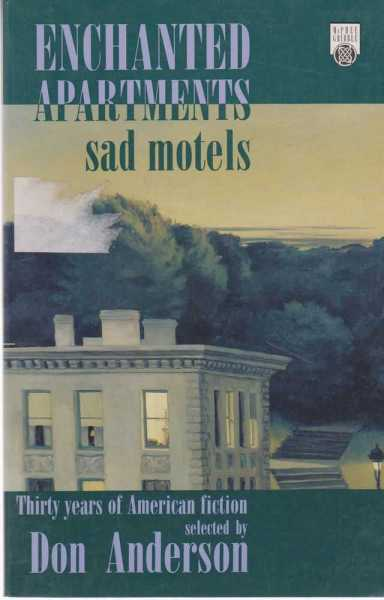 Enchanted Apartments: Sad Motels - Thirty Years of American Fiction, Don Anderson [Selected]